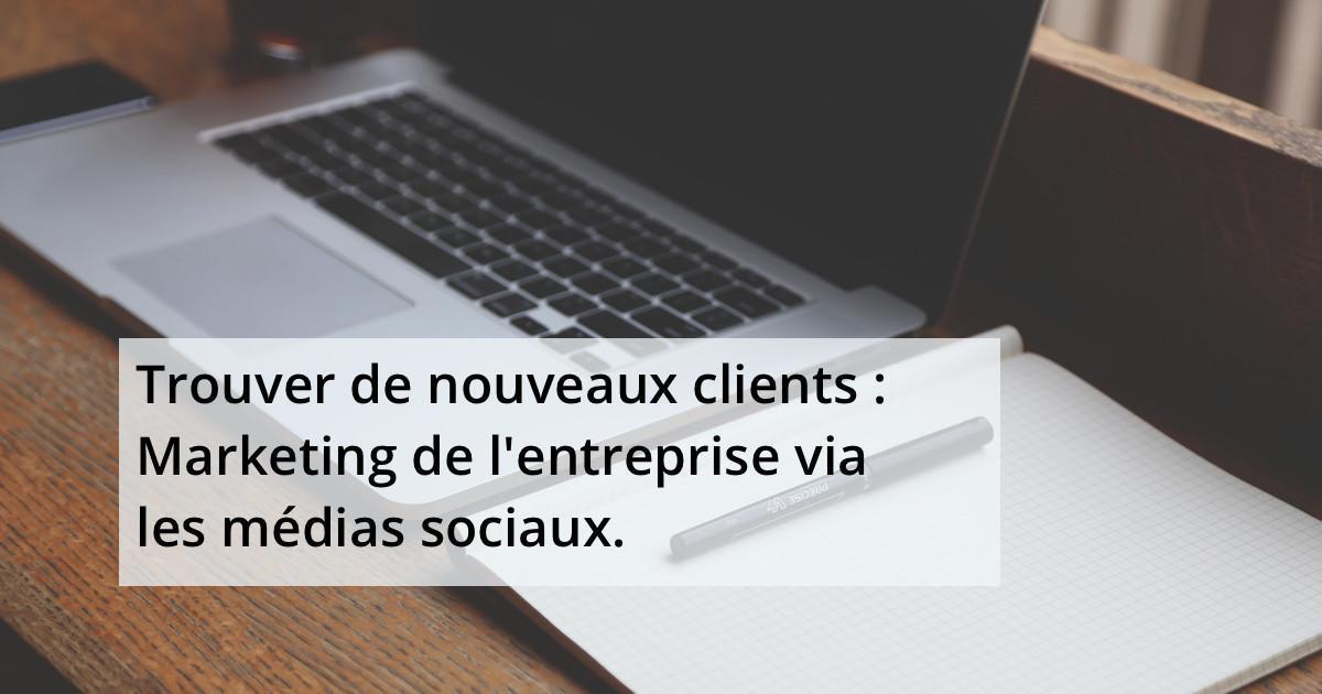 Trouver de nouveaux clients : Marketing de l'entreprise via les médias sociaux