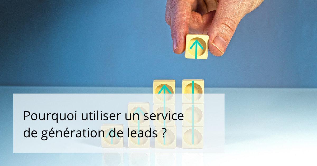 Pourquoi utiliser un service de génération de leads ?