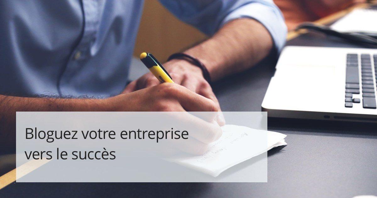 Bloguez votre entreprise vers le succès